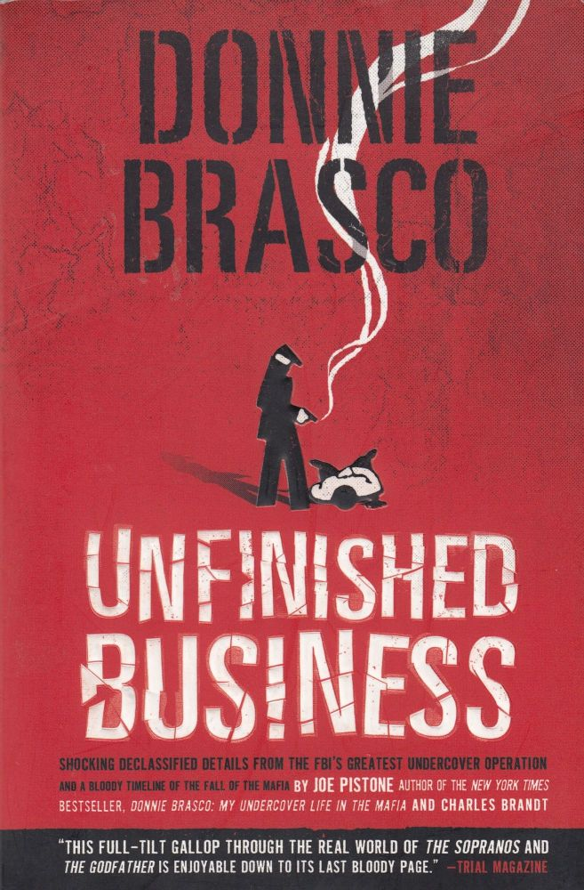 Donnie Brasco: Unfinished Business (Shocking declassified details from the FBI's greatest undercover operation). Charles Brandt Joseph D. Pistone.