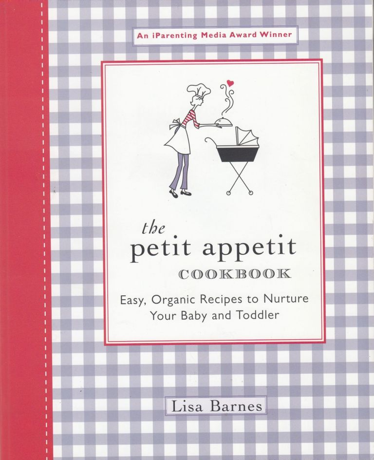 The Petit Appetit Cookbook: Easy Organis Recipes to Nurture Your Baby and Toddler. Lisa Barnes.