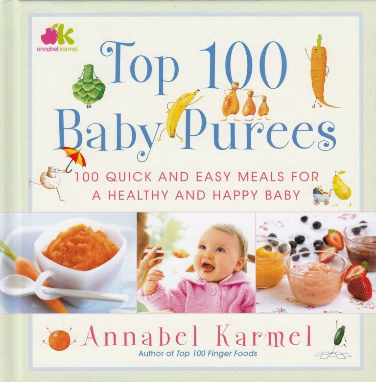 Top 100 Baby Purees: 100 Quick and Easy Meals For a Healthy and Happy Baby. Annabel Karmel.