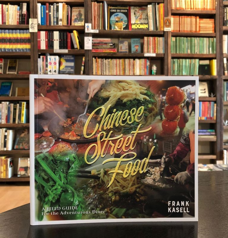 Chinese Street Food: A Field Guide For the Adventurous Diner. Frank Kasell.