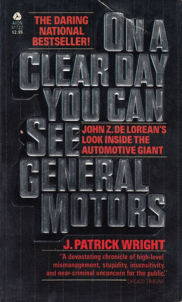 On a Clear Day You Can See General Motors: John Z. De Lorean's Look Inside the Automotive Giant. J. Patrick Wright.