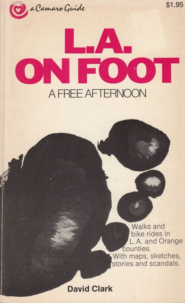 L.A. On Foot: A Free Afternoon. David Clark.