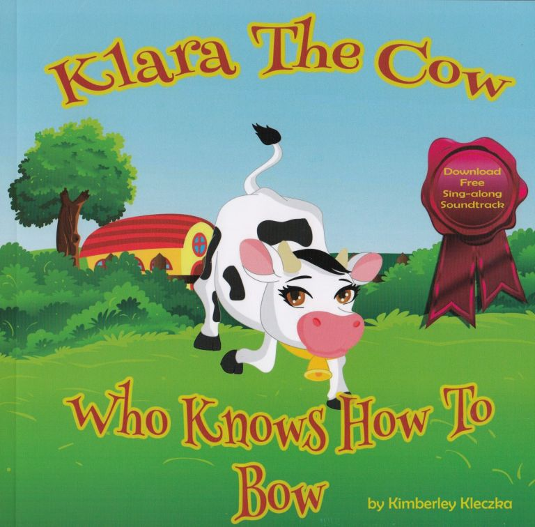 Klara The Cow Who Knows How To Bow. Kimberley Kleczka.