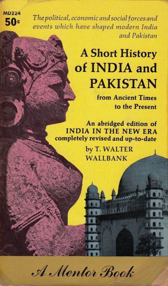 A Short History of India and Pakistan from Ancient Times to the Present. T. Walter Wallbank.