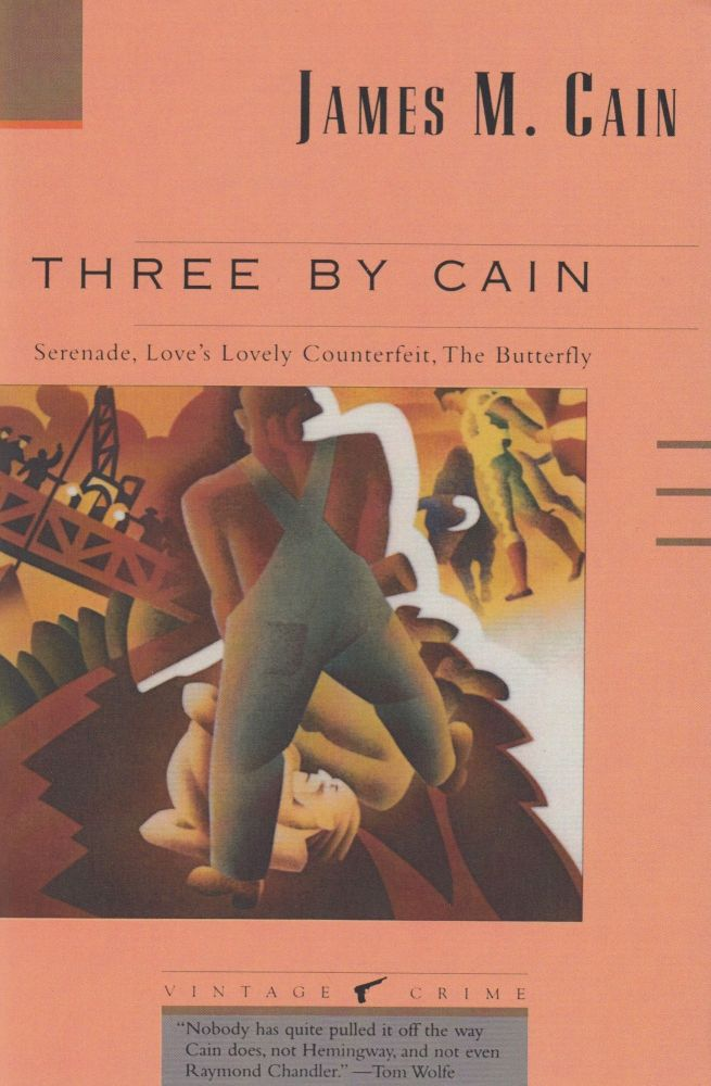 Three By Cain: Serenade, Love's Counterfeit, The Butterfly. James M. Cain.