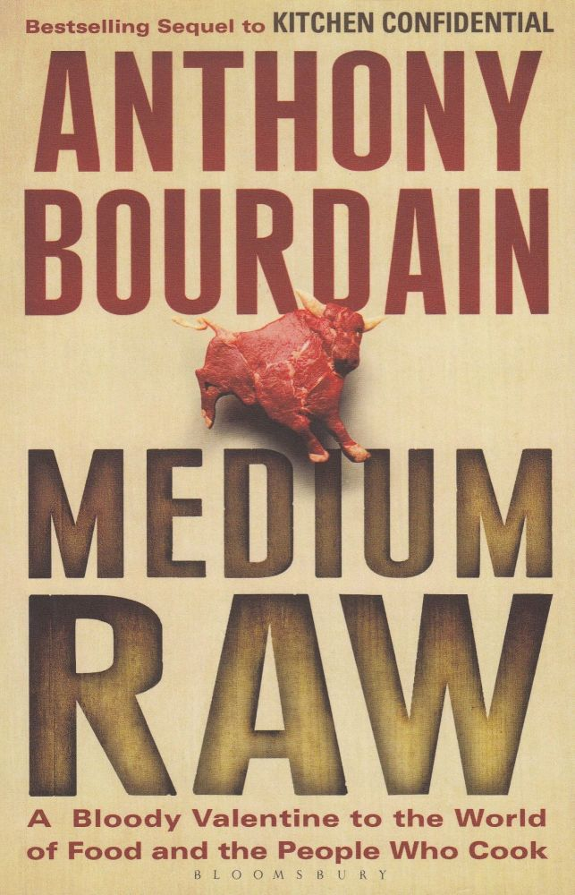 Medium Raw: A Bloody Valentine to the World of Food and the People Who Cook. Anthony Bourdain.