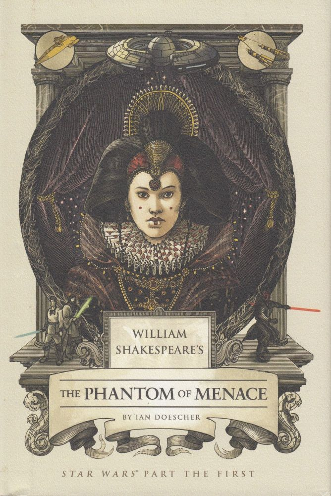 William Shakespeare's The Phantom of Menace (Star Wars Part the First). Ian Doescher.