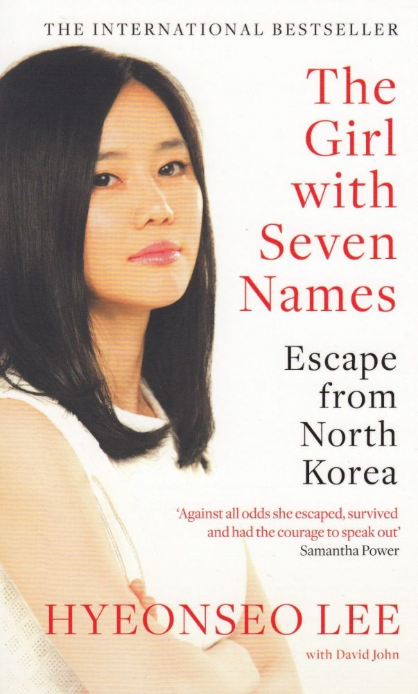 The Girl with Seven Names: Escape from North Korea. David John Hyeonseo Lee.