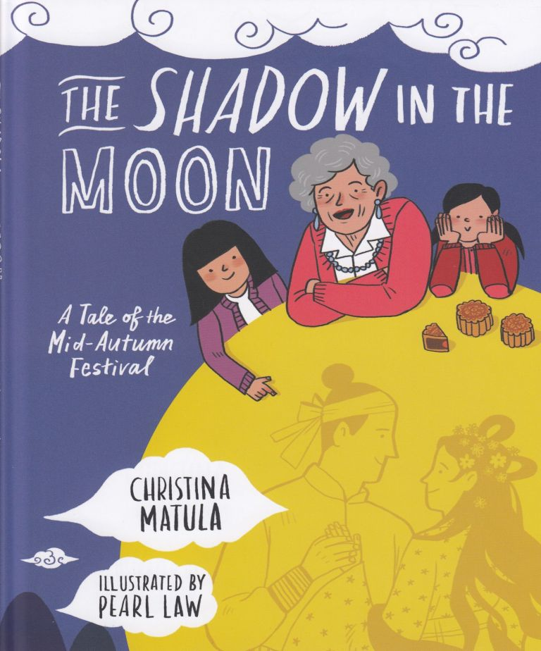 The Shadow in the Moon: A Tale of the Mid-Autumn Festival. Christina Matula.