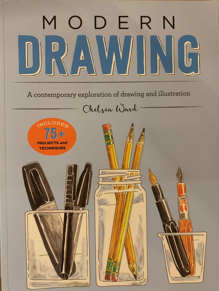 Modern Drawing: A contemporary exploration of drawing and illustration. Chelsea Ward.
