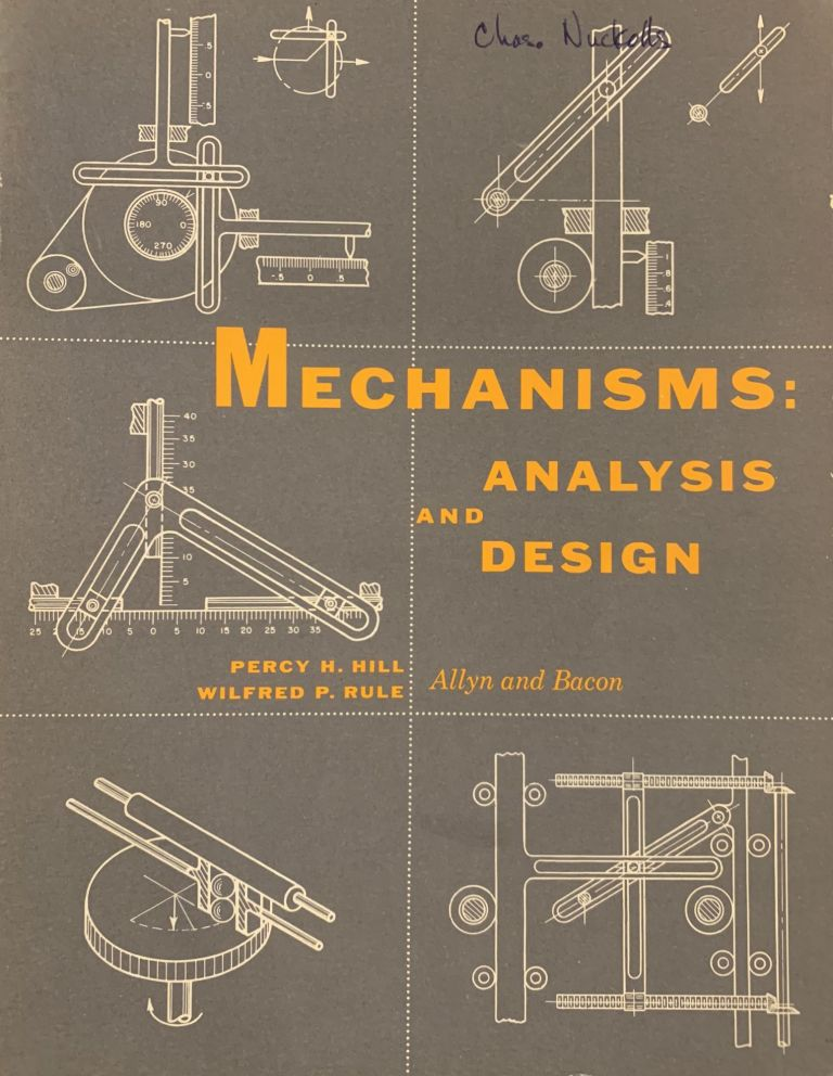 Mechanisms: Analysis and Design. Wilfred P. Rule Percy H. Hill.