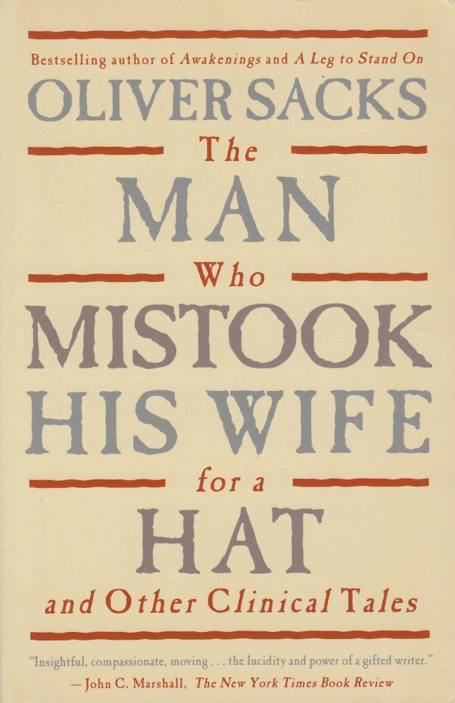 The Man Who Mistook His Wife For a Hat and Other Clinical Trials. Oliver Sacks.