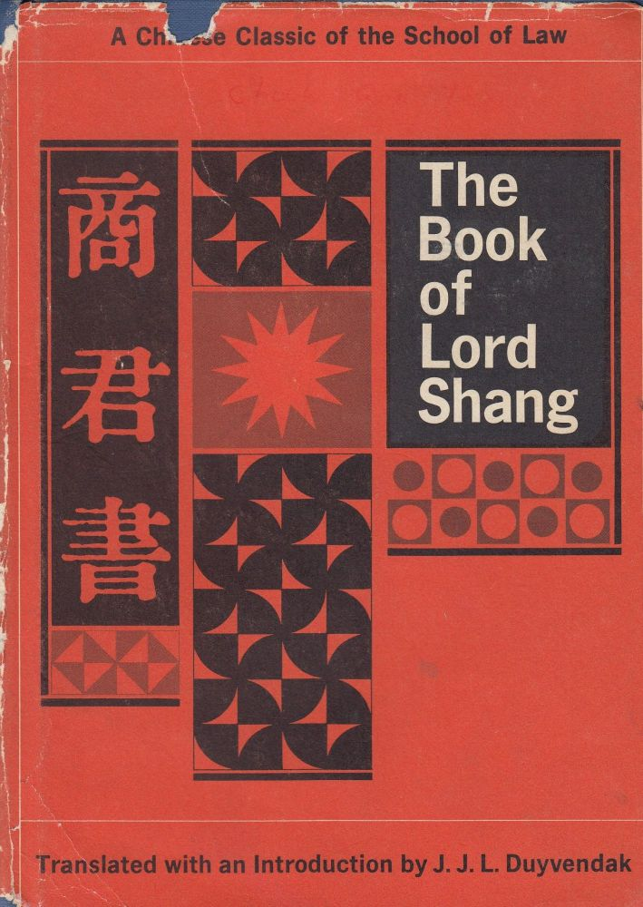 The Book of Lord Shang: A Classic of the Chinese School of Law. J J. L. Duyvendak.