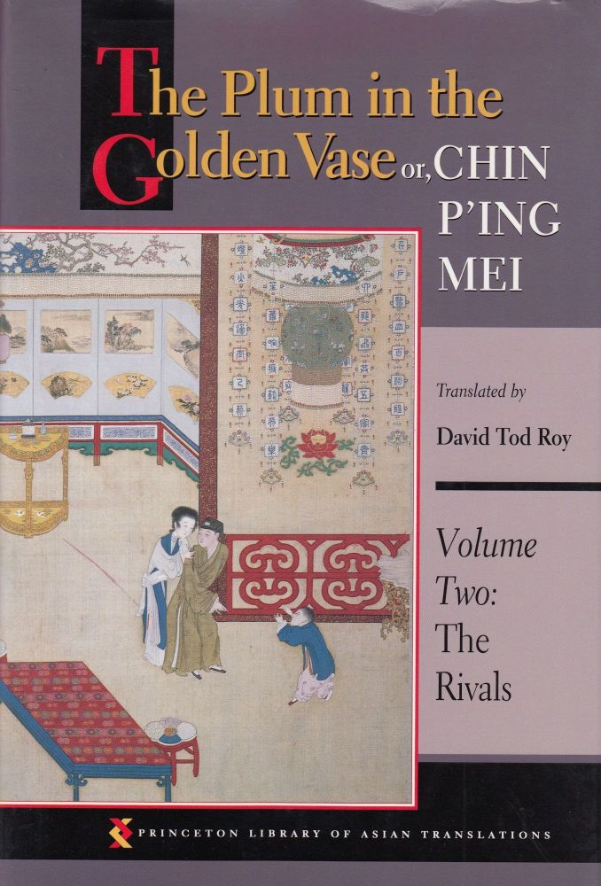 The Plum in the Golden Vase or, Chin P'ing Mei (Volume Two: The Rivals). David Tod Roy, tr.