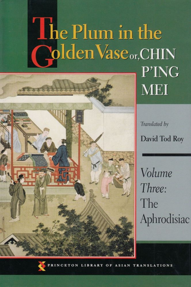 The Plum in the Golden Vase or, Chin P'ing Mei (Volume Three: The Aphrodisiac). David Tod Roy, tr.