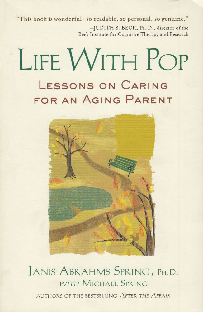 Life With Pop: Lessons on Caring For an Aging Parent. Michael Spring Janis Abrahms Spring.