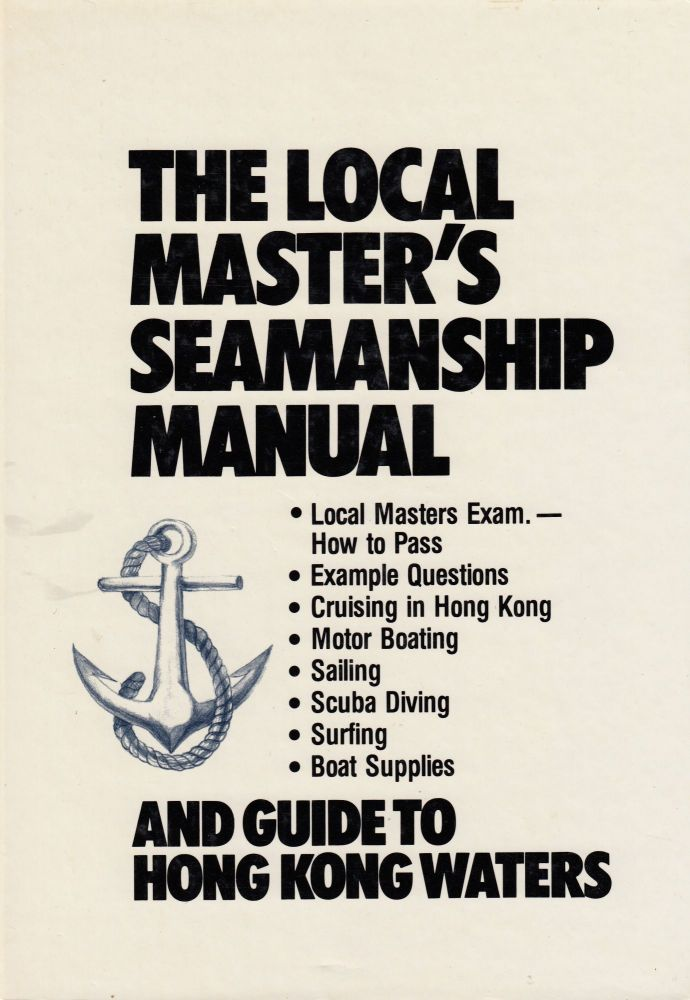 The Local Master's Seamanship Manual and Guide to Hong Kong Waters. C. P. M. R S. S. Hownam-Meek.
