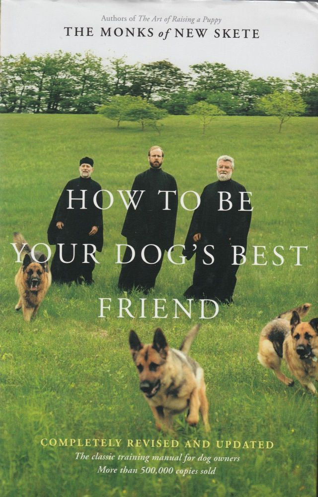 How to be Your Dog's Best Friend: The Classic Training Manual for Dog Owners (Revised and Updated). The Monks of New Skete.
