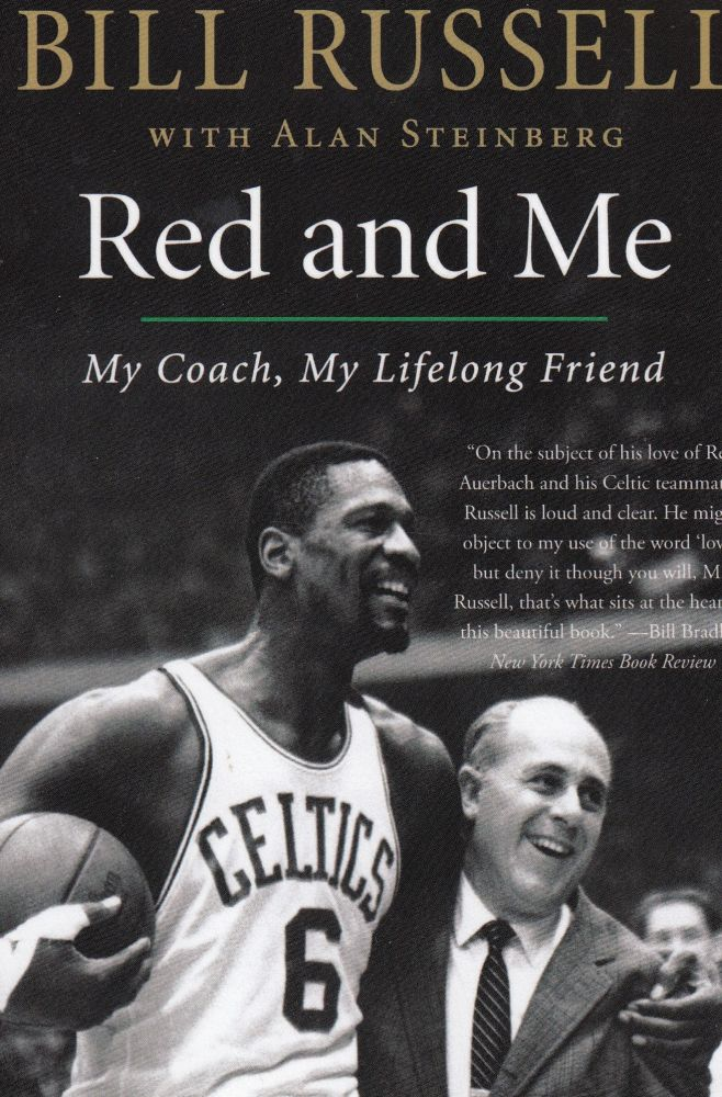 Red and Me: My Coach, My Lifelong Friend. Alan Steinberg Bill Russell.