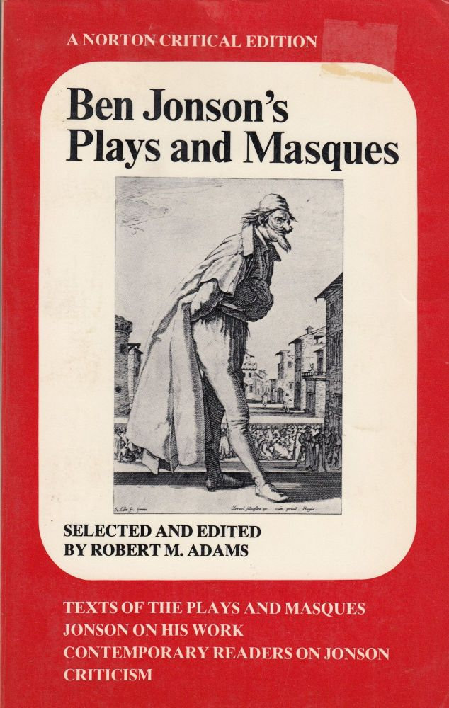 Ben's Jonson's Plays and Masques (Texts of the Plays and Masques, Jonson On His Work, Contemporary Readers on Jonson, Criticism). Robert M. Adams Ben Jonson.