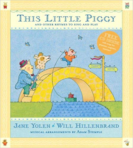 This Little Piggy and Other Rhymes to Sing and Play (Lap songs, finger plays, clapping games, and pantomime rhymes). With CD. Will Hillenbrand Jane Yolen.
