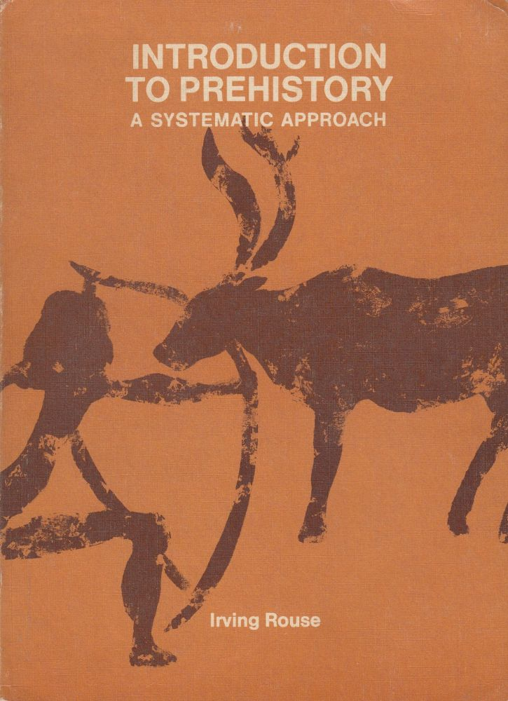 Introduction to Prehistory: A Systematic Approach. Irving Rouse.