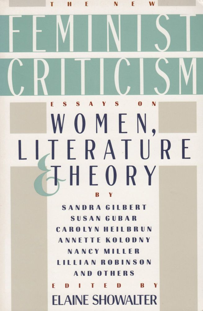 The New Feminist Criticism: Essays on Women, Literature and Theory. Elaine Showalter.