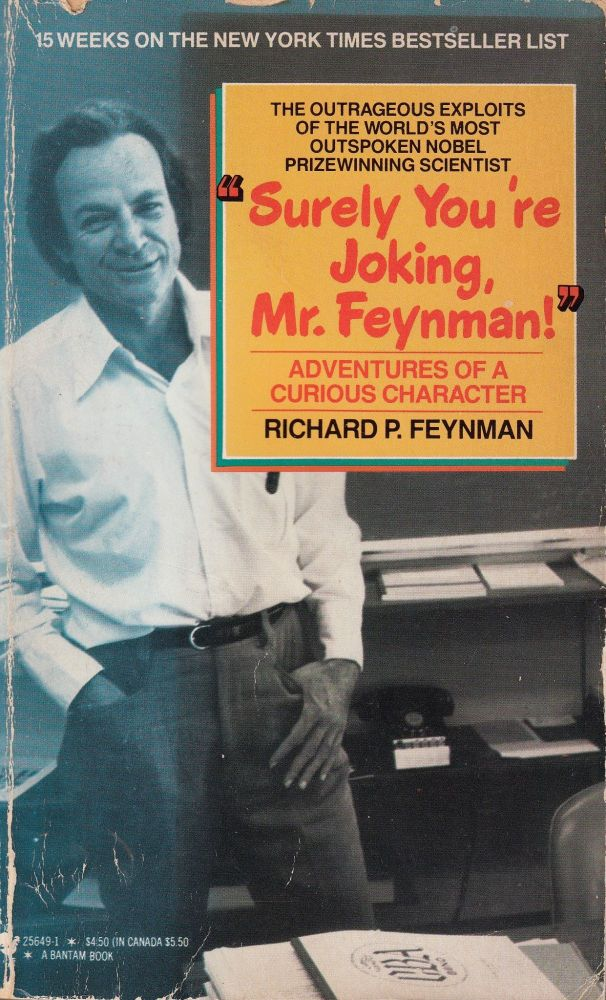"""""""Surely, You're Joking, Mr. Feynman!"""": Adventures of a Curious Character. Richard P. Feynman."""