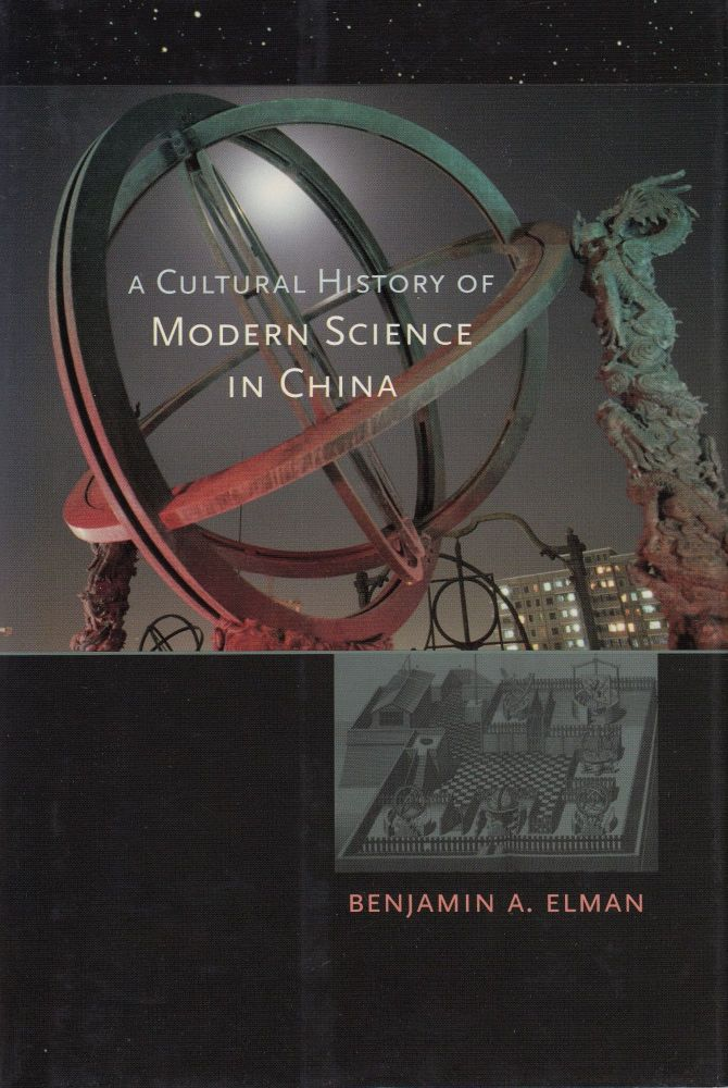 A Cultural History of Modern Science in China. Benjamin A. Elman.