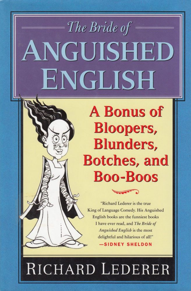The Bride of Anguished English: A Bonus of Bloopers, Blunders, Botches, and Boo-Boos. Richard Lederer.