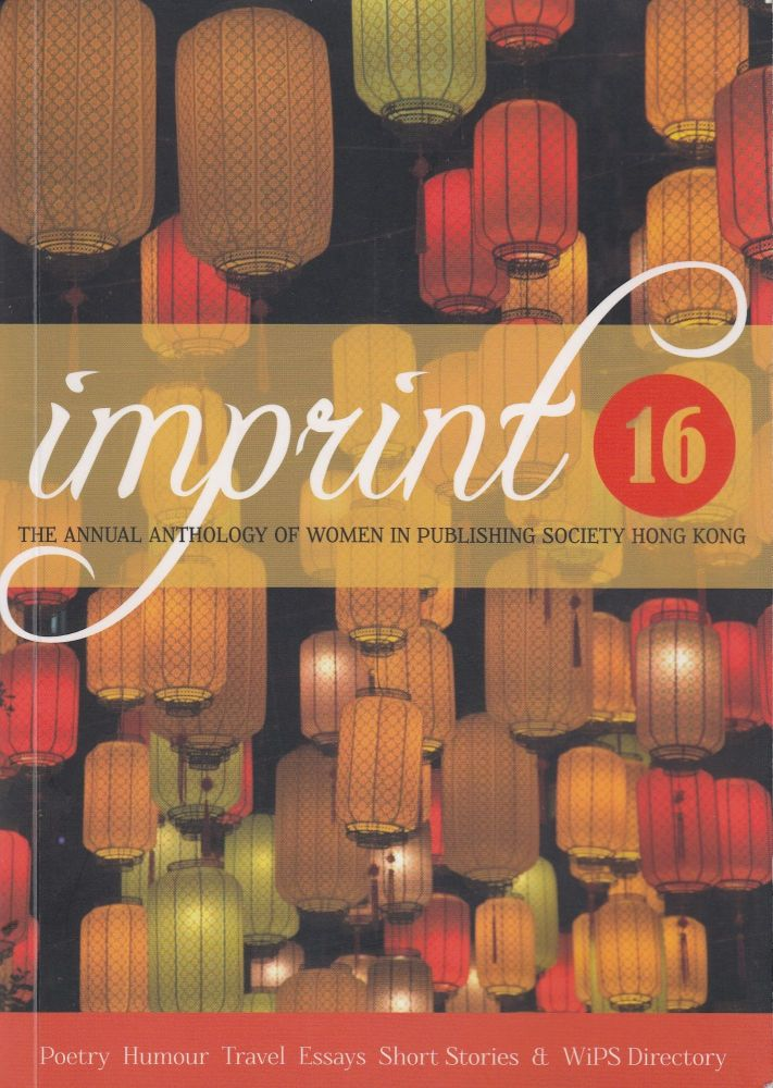 Imprint 16: The Annual Anthology of the Women in Publishing Society Hong Kong. Women in Publishing Society Hong Kong.