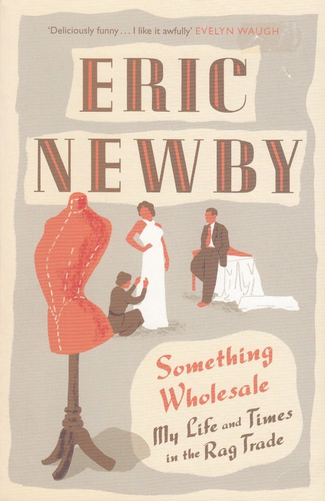 Something Wholesale: My Life and Times in the Rag Trade. Eric Newby.