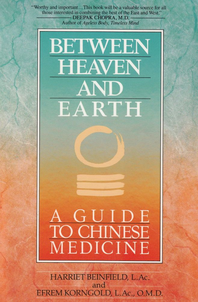 Between Heaven and Earth: A Guide to Chinese Medicine. Efrem Korngold Harriet Beinfield.