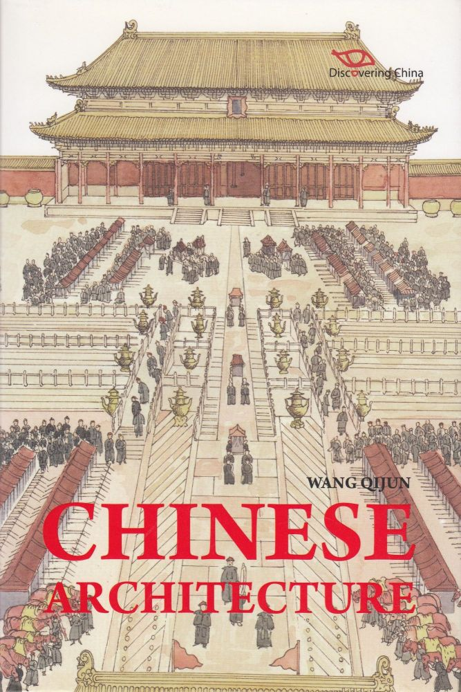 Chinese Architecture: Discovering China. Wang Qijun.