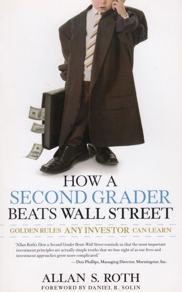 How a Second Grader Beats Wall Street: Golden Rules Any Investor Can Learn. Allan S. Roth.