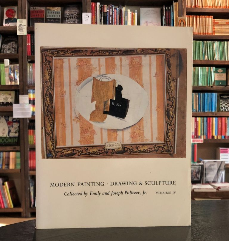 Modern Painting: Drawing & Sculpture (Collected by Emily and Joseph Pulitzer, Jr.), Vol. IV. Angelica Zander Rudenstine Edgar Peters Bowron, intro, acknowledgments.
