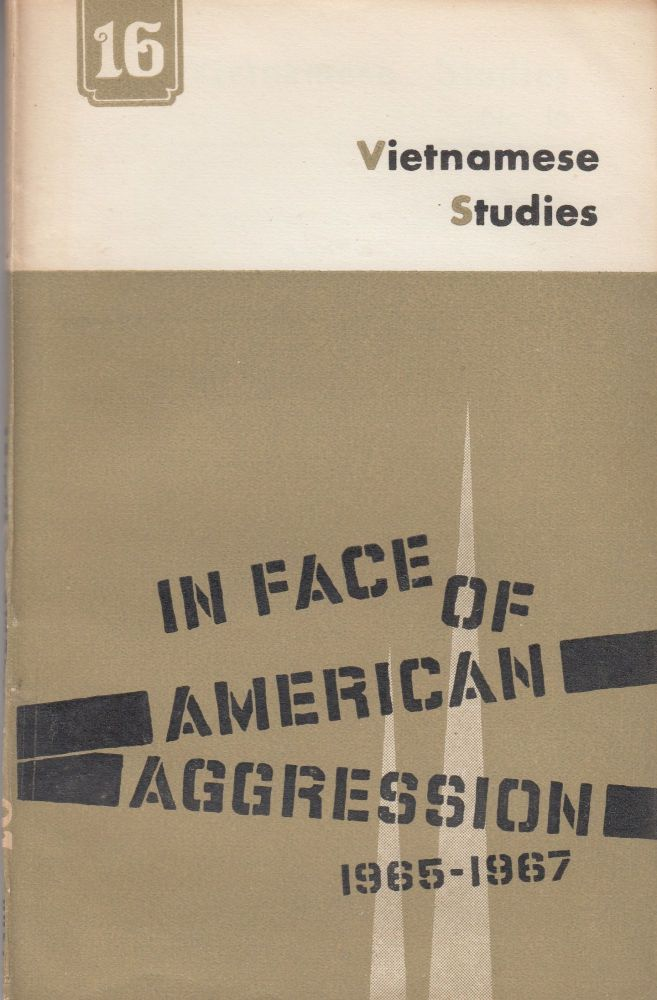 In Face of American Aggression 1965-1967 (Vietnamese Studies No. 16). Nguyen Khac Vien.