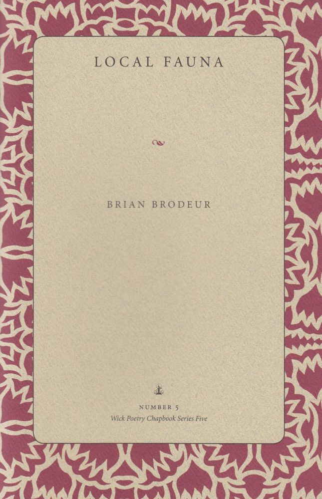 Local Fauna (Wick Poetry Chapbook Series Five). Brian Brodeur.