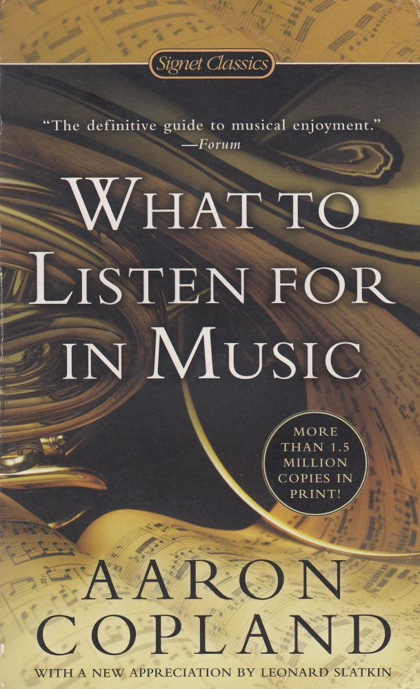 What To Listen For In Music. Aaron Copland.