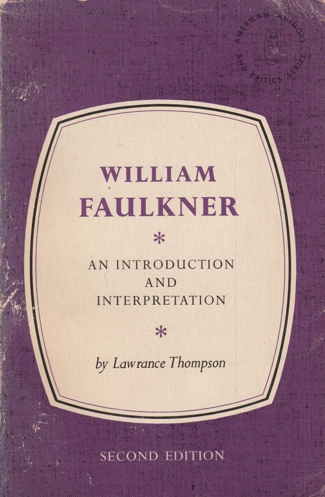 William Faulkner: An Introduction and Interpretation (American Authors and Critics Series). Lawrance Thompson.
