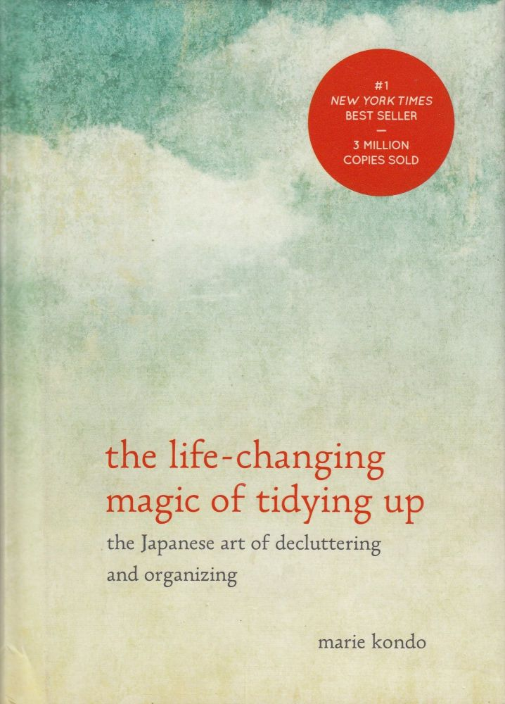 the life-changing magic of tidying up: the Japanese art of decluttering and organizing. Marie Kondo.