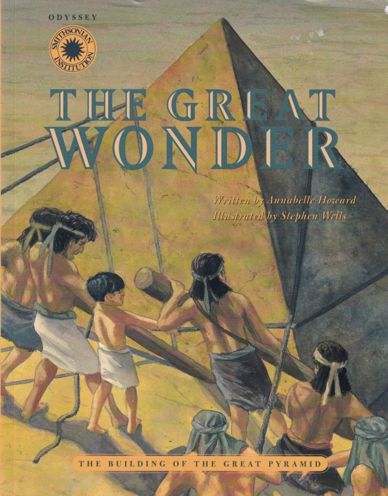The Great Wonder: The Building of the Great Pyramid. Annabelle Howard.