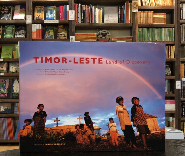 Timor-Leste: Land of Discovery. President William J. Clinton Prime Minister Kay Rala Xanana Gumao, President Jose Ramos-Horta, intro, text, afterword.