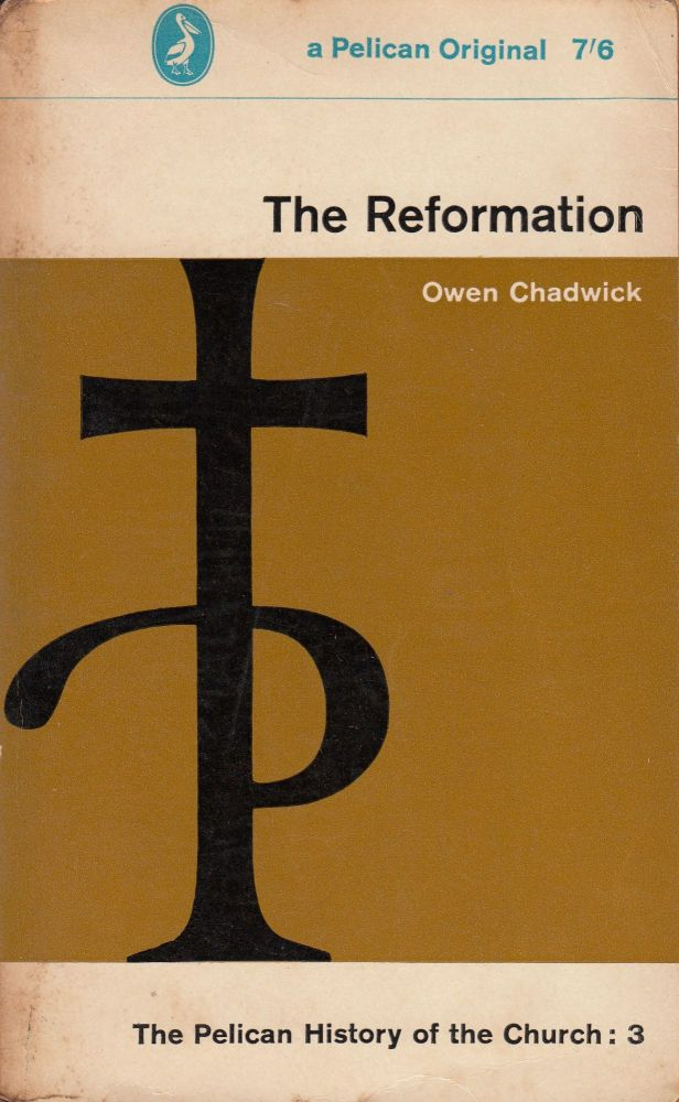 The Reformation (The Pelican History of the Church:3). Owen Chadwick.
