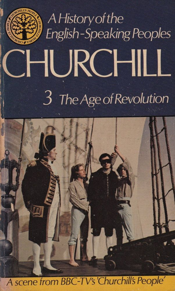 A History of the English-Speaking Peoples: Volume Three - The Age of Revolution 1688- 1812. Winston S. Churchill.