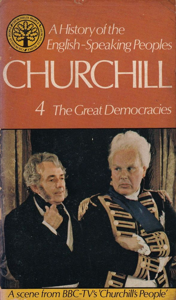 A History of the English-Speaking Peoples: Volume Four - The Great Democracies 1812 - 1902. Winston S. Churchill.