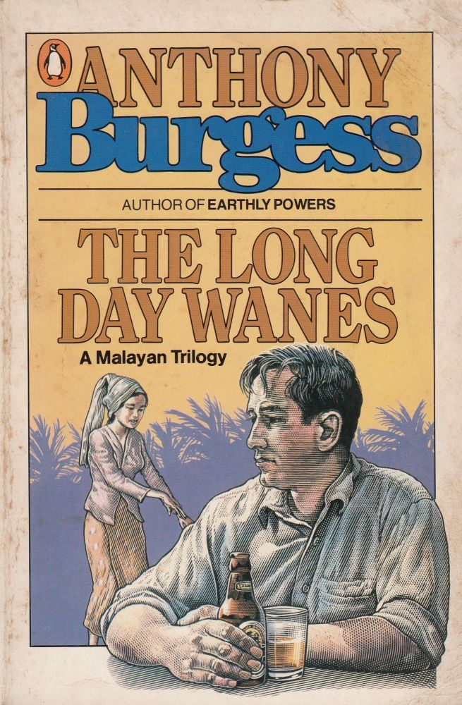 The Long Day Wanes: A Malayan Trilogy (Time for a Tiger - The Enemy in the Blanket - Beds in the East). Anthony Burgess.