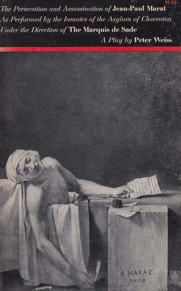 The Persecution and Assassination of Jean-Paul Marat as Performed by the Inmates of the Asylum of Charenton Under the Direction of the Marquis de Sade. Peter Weiss.