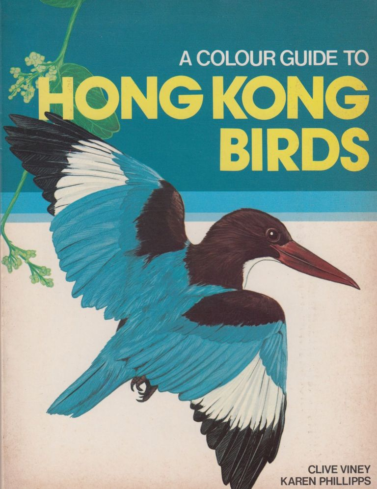 A Colour Guide To Hong Kong Birds. Karen Phillipps Clive Viney.