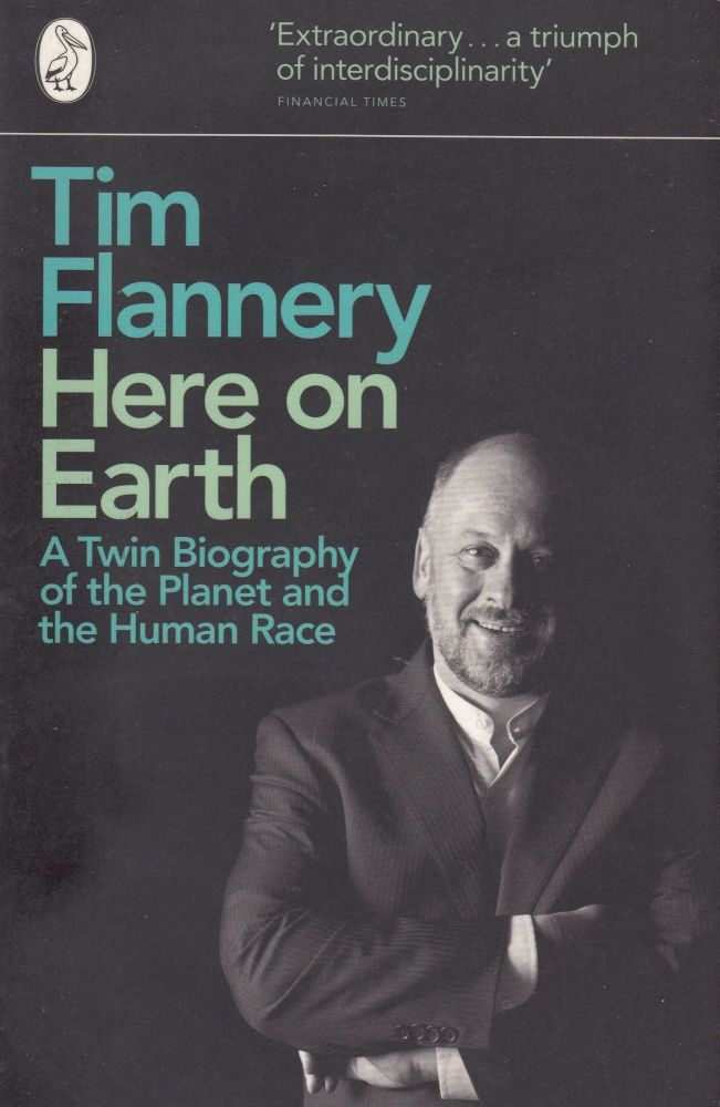 Here On Earth: A Twin Biography of the Planet and the Human Race. Tim Flannery.
